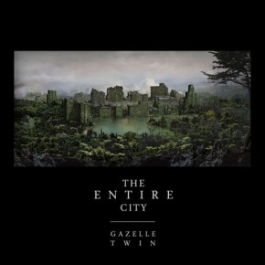 Gazelle Twin- The Entire City