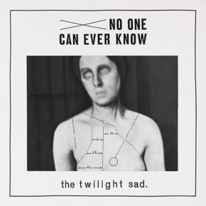 The Twilight Sad- No One Can Ever Know