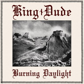 King Dude's Burning Daylight